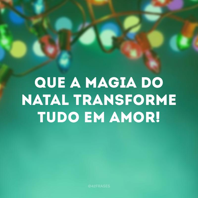 Que a magia do Natal transforme tudo em amor!
