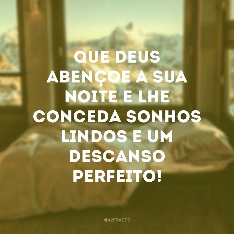 Que Deus abençoe a sua noite e lhe conceda sonhos lindos e um descanso perfeito!