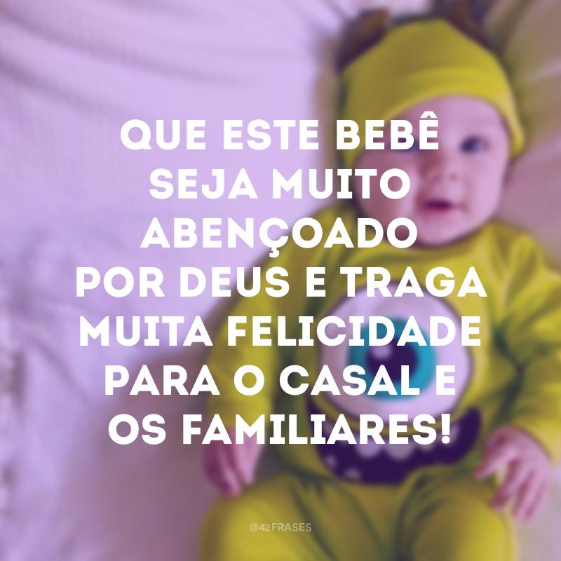 Que este bebê seja muito abençoado por Deus e traga muita felicidade para o casal e os familiares!