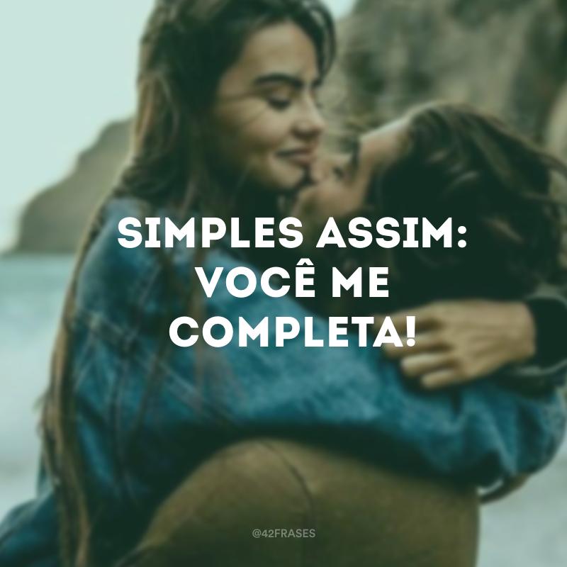 Simples assim: você me completa!