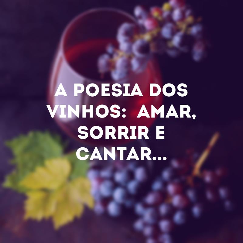 A poesia dos vinhos:  amar, sorrir e cantar...