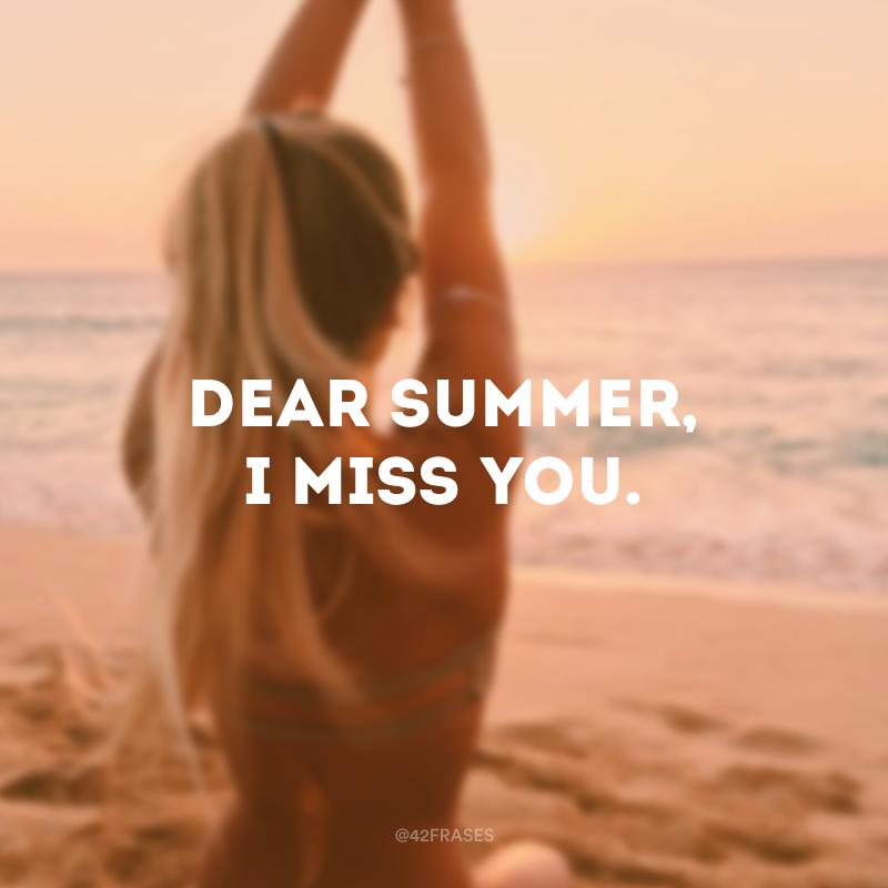 Dear summer, I miss you. (Querido verão, eu sinto sua falta.)