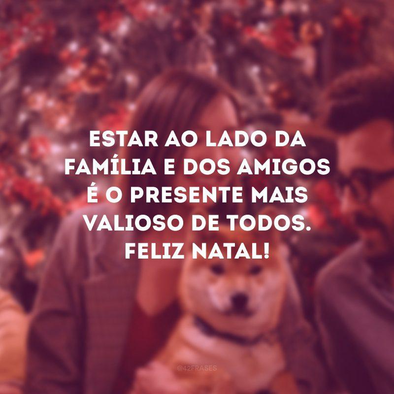 Estar ao lado da família e dos amigos é o presente mais valioso de todos. Feliz Natal!