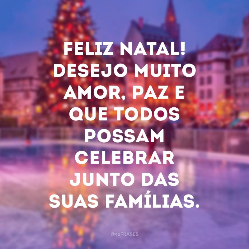 Feliz Natal! Desejo muito amor, paz e que todos possam celebrar junto das suas famílias.