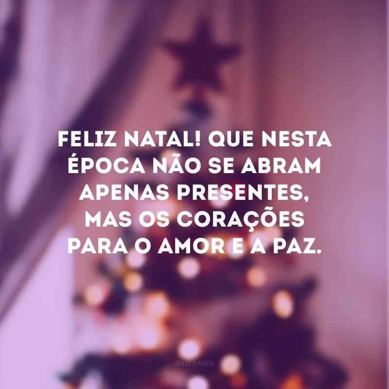 Feliz Natal! Que nesta época não se abram apenas presentes, mas os corações para o amor e a paz.