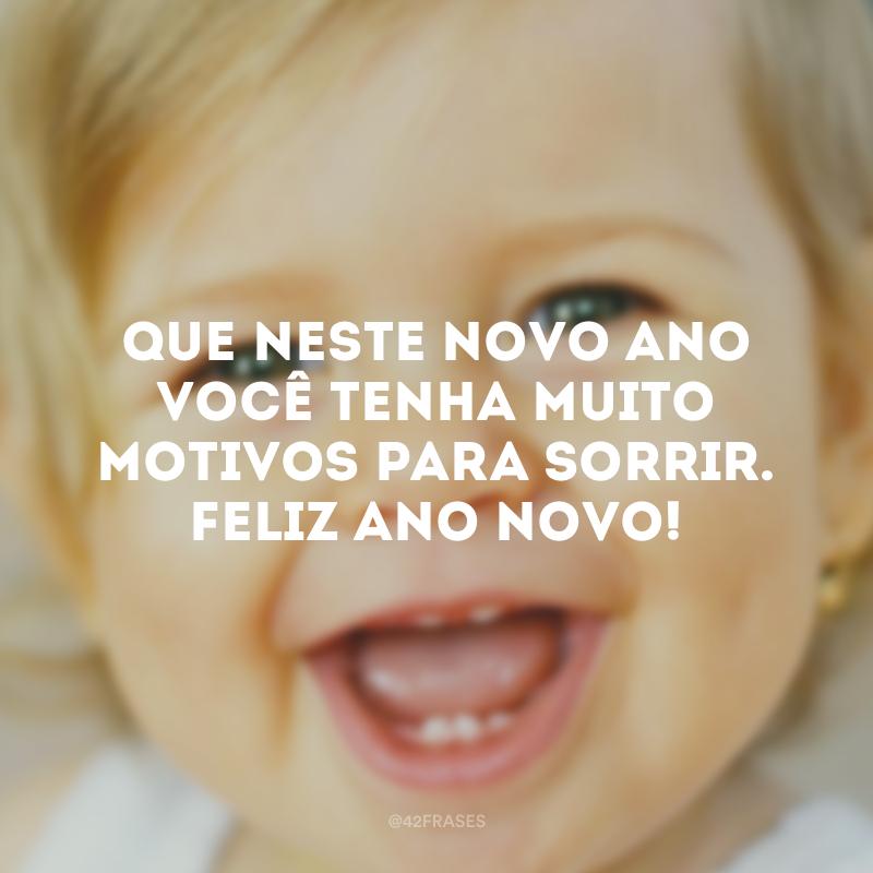 Que neste novo ano você tenha muito motivos para sorrir. Feliz Ano Novo!