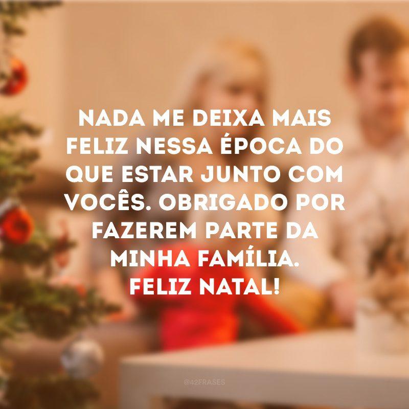 Nada me deixa mais feliz nessa época do que estar junto com vocês. Obrigado por fazerem parte da minha família. Feliz Natal!