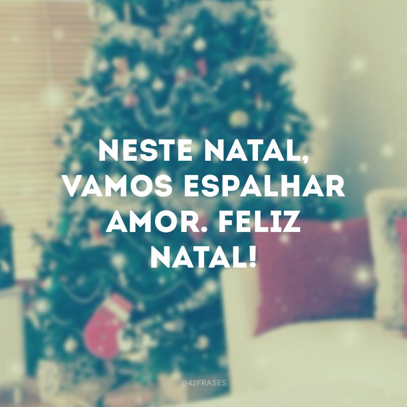 Neste Natal, vamos espalhar amor. Feliz Natal!