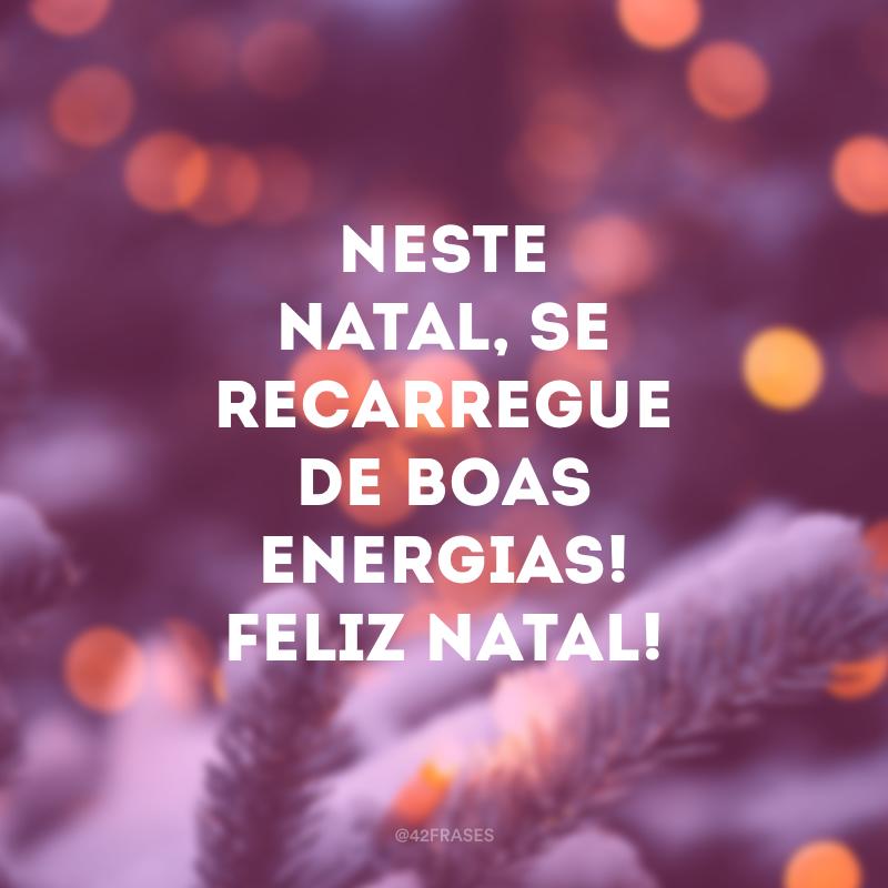 Neste Natal, se recarregue de boas energias! Feliz Natal!