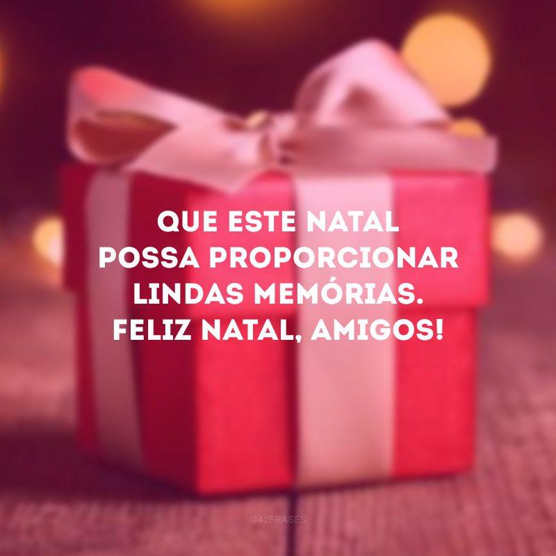 Que este Natal possa proporcionar lindas memórias. Feliz Natal, amigos!