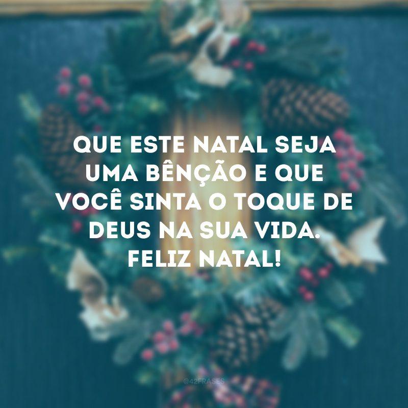 Que este Natal seja uma bênção e que você sinta o toque de Deus na sua vida. Feliz Natal!