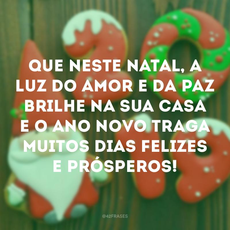 Que neste Natal, a luz do amor e da paz brilhe na sua casa e o Ano Novo traga muitos dias felizes e prósperos!