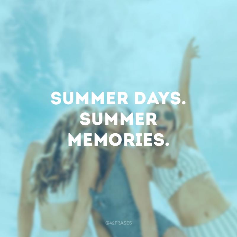 Summer days. Summer memories. (Dias de verão. Memórias de verão.)