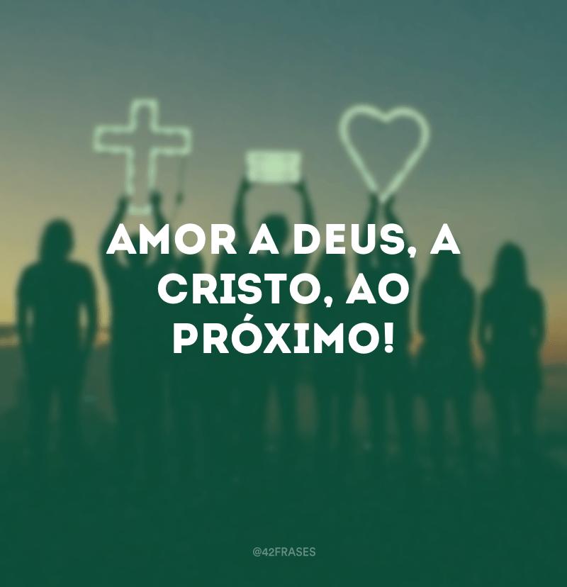 Amor a Deus, a Cristo, ao próximo!