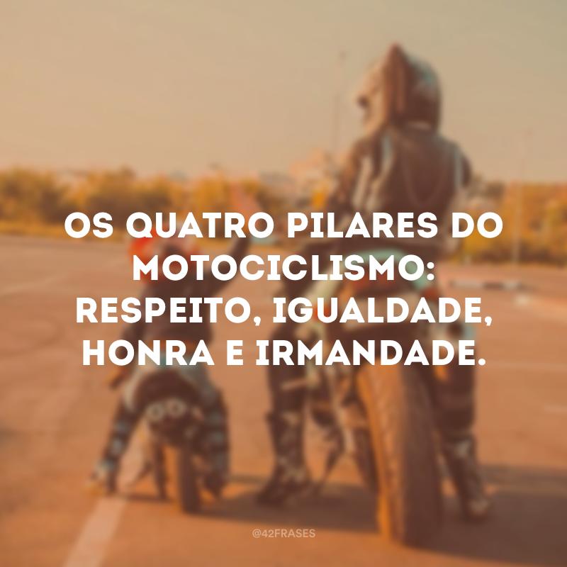 Os quatro pilares do motociclismo: respeito, igualdade, honra e irmandade.