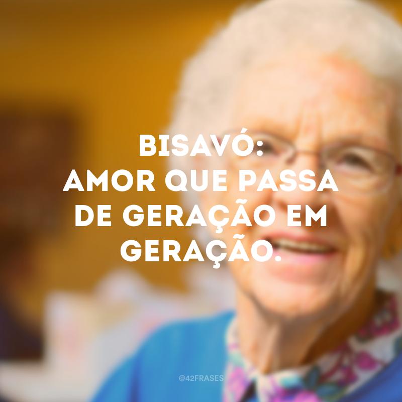 Bisavó: amor que passa de geração em geração.