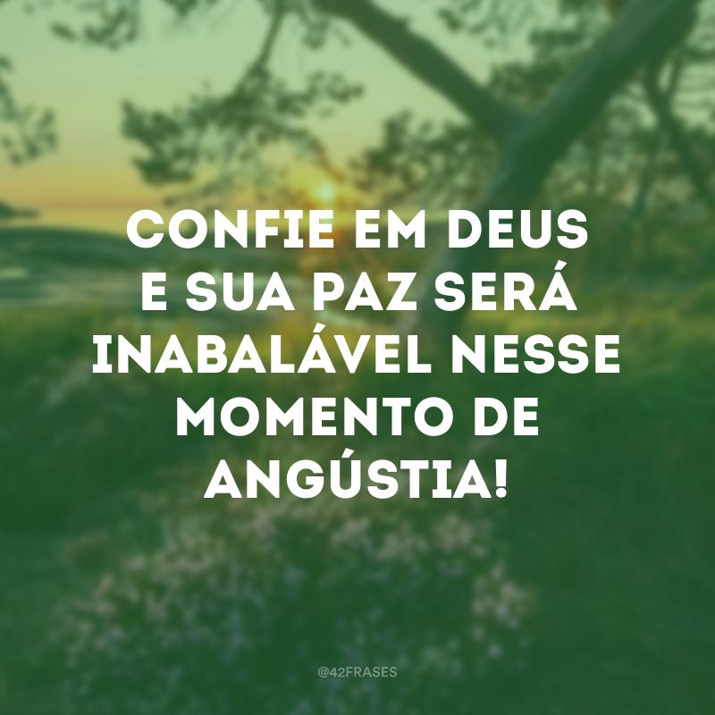 Confie em Deus e sua paz será inabalável nesse momento de angústia!