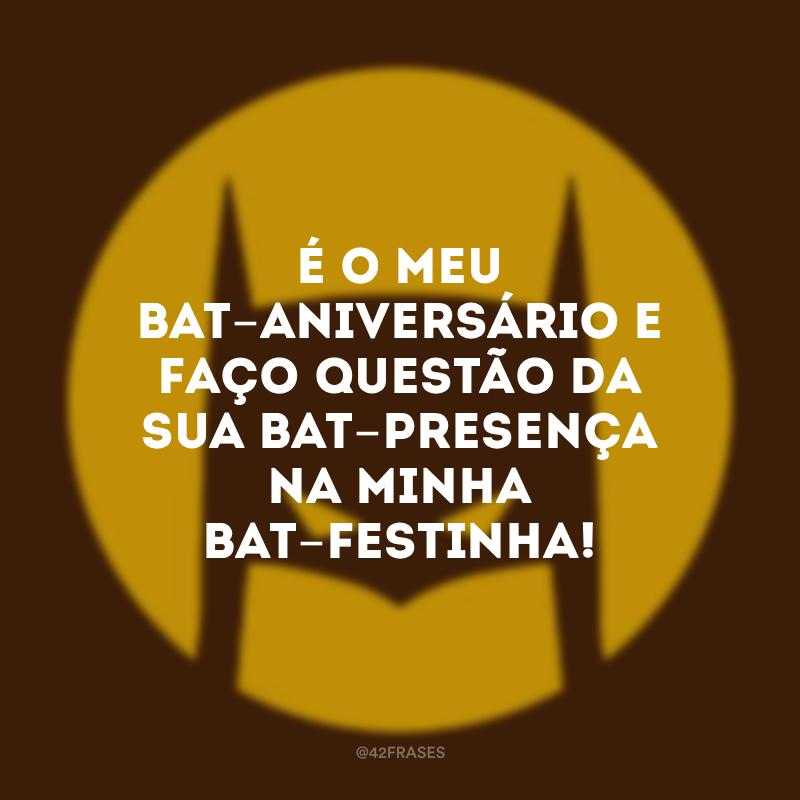 É o meu bat-aniversário e faço questão da sua bat-presença na minha bat-festinha!