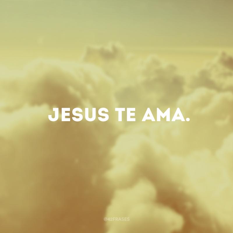 Jesus te ama.