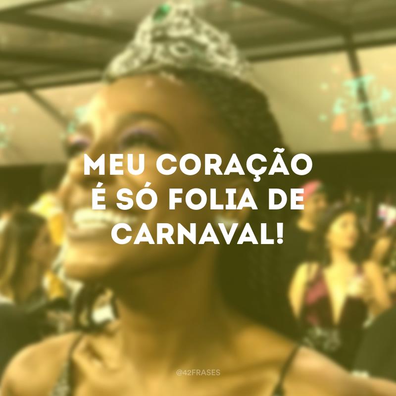 Meu coração é só folia de carnaval!