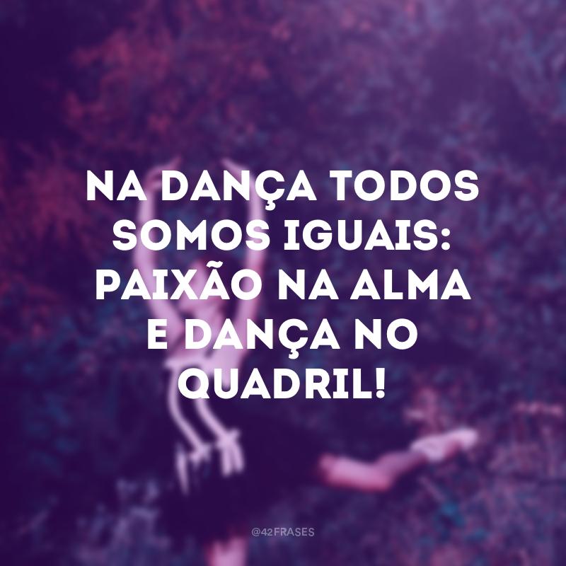 Na dança todos somos iguais: paixão na alma e dança no quadril!