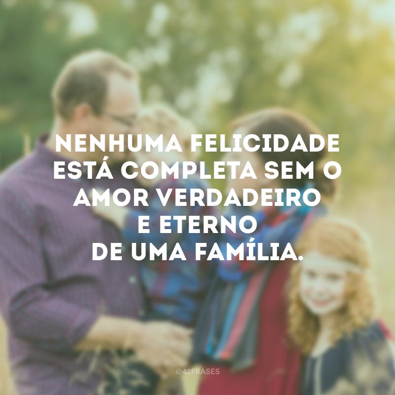 Nenhuma felicidade está completa sem o amor verdadeiro e eterno de uma família.