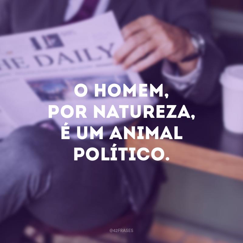 O homem, por natureza, é um animal político.