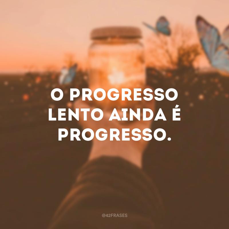 O progresso lento ainda é progresso.