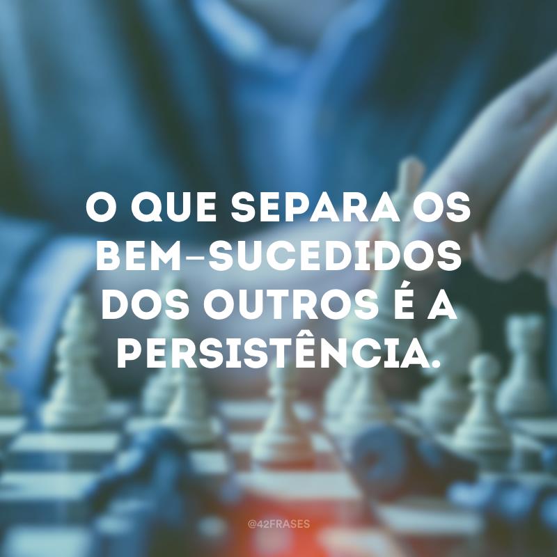 Os empreendedores falham, em média, 3,8 vezes antes do sucesso final. O que separa os bem-sucedidos dos outros é a persistência.