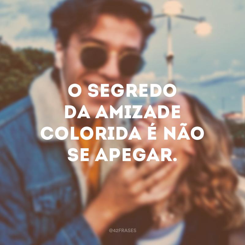 O segredo da amizade colorida é não se apegar.