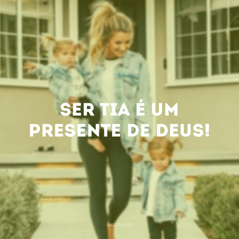 Ser tia é um presente de Deus!