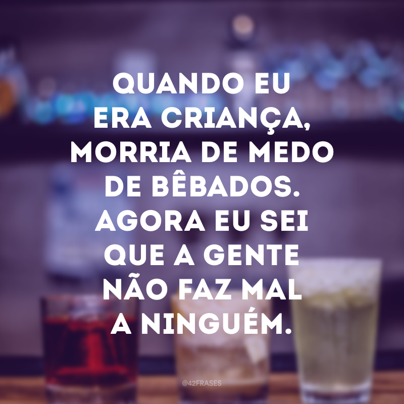 46 Frases De Bêbado Para Quem Tropica Mas Não Cai
