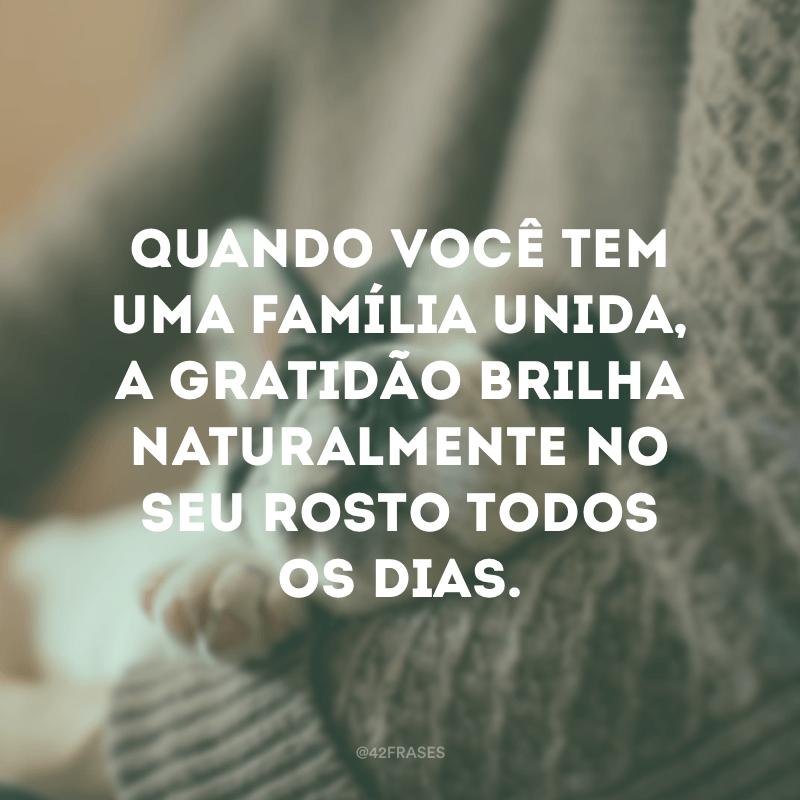 Quando você tem uma família unida, a gratidão brilha naturalmente no seu rosto todos os dias.
