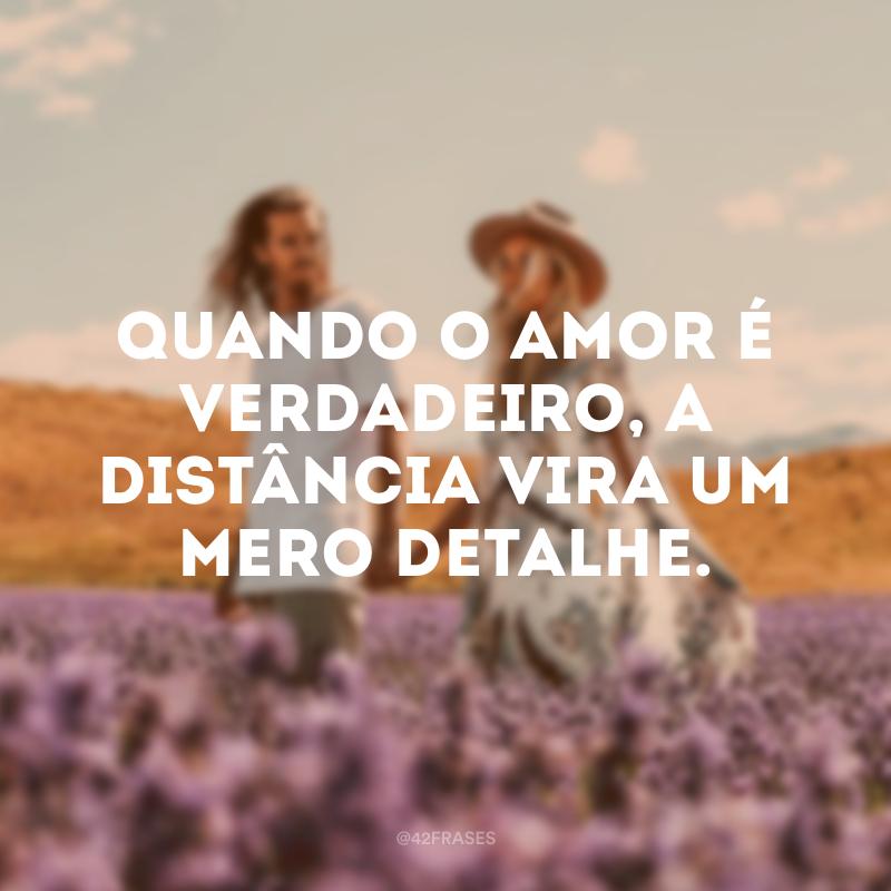 Quando o amor é verdadeiro, a distância vira um mero detalhe.