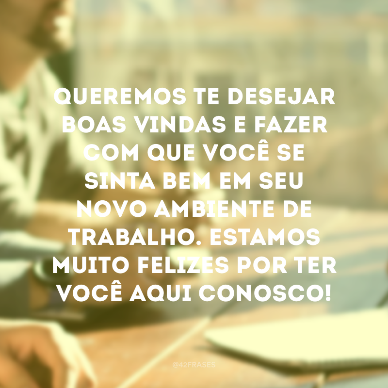 70 Frases De Boas Vindas Para Receber Com Carinho Pessoas