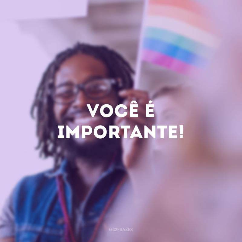 Você é importante!