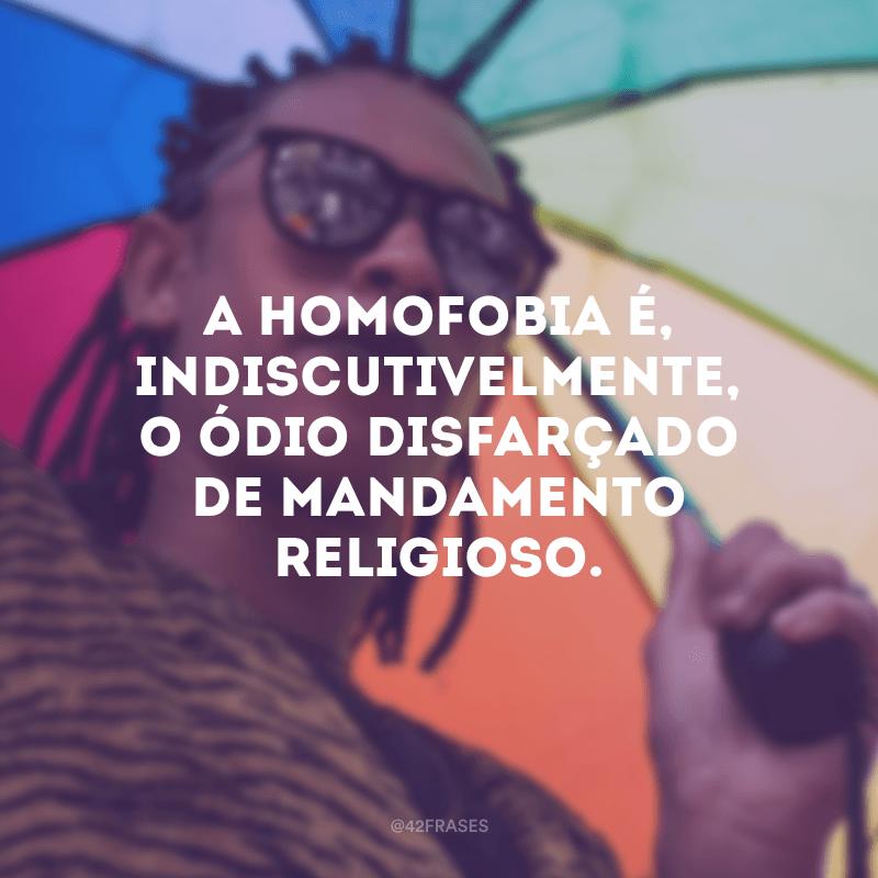 A homofobia é, indiscutivelmente, o ódio disfarçado de mandamento religioso.