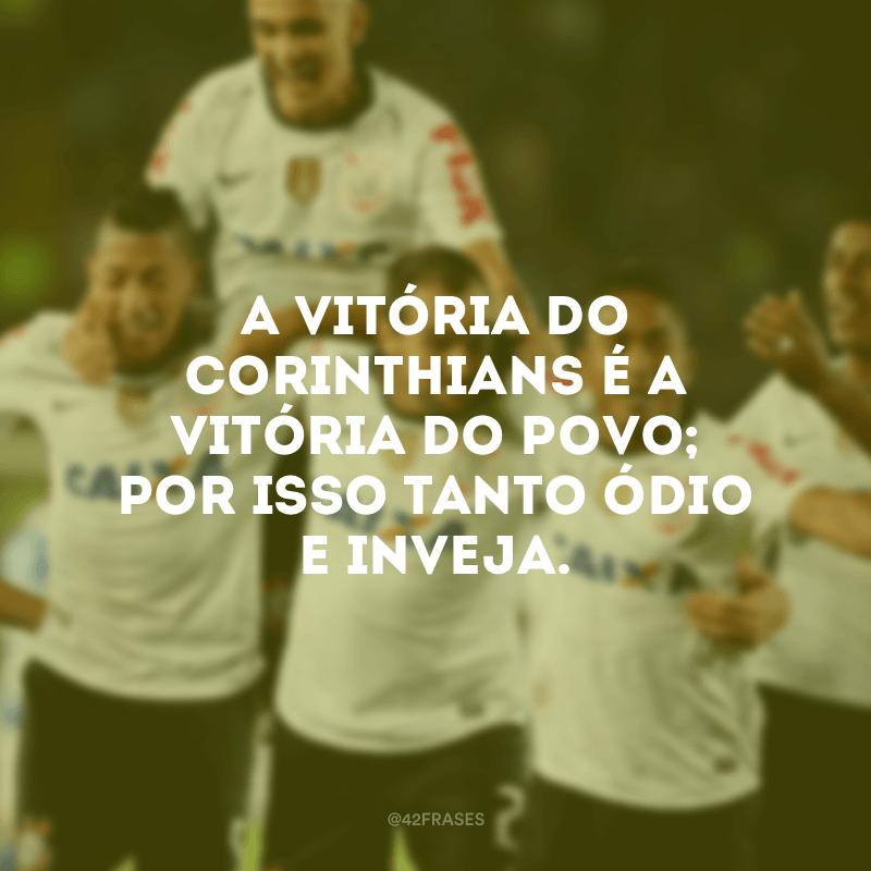 A vitória do Corinthians é a vitória do povo; por isso tanto ódio e inveja.