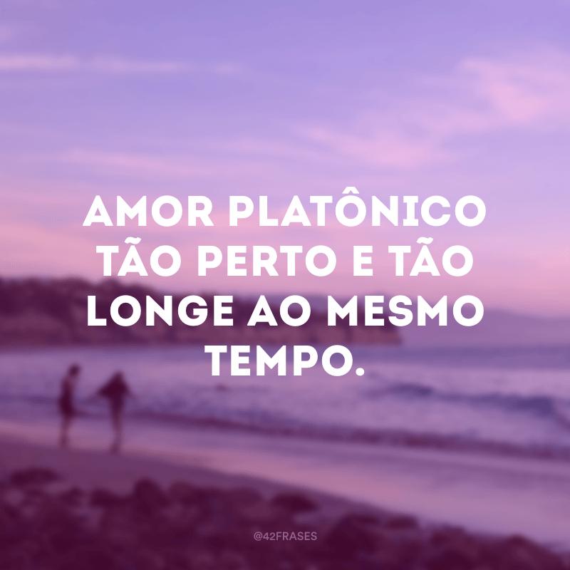 Amor platônico tão perto e tão longe ao mesmo tempo.