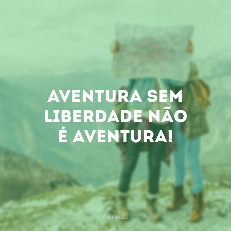 Aventura sem liberdade não é aventura!