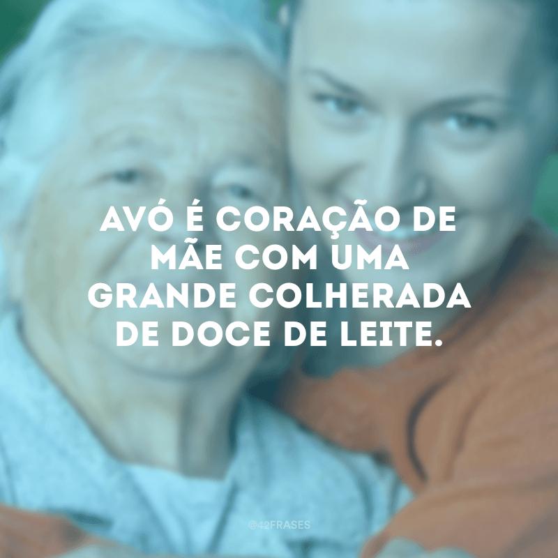 Avó é coração de mãe com uma grande colherada de doce de leite.