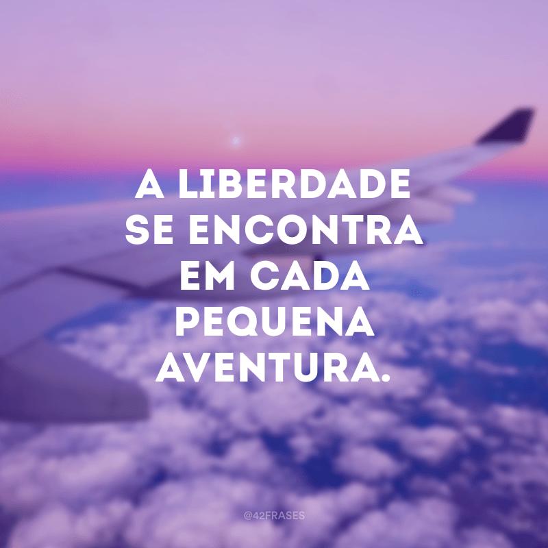 A liberdade se encontra em cada pequena aventura.