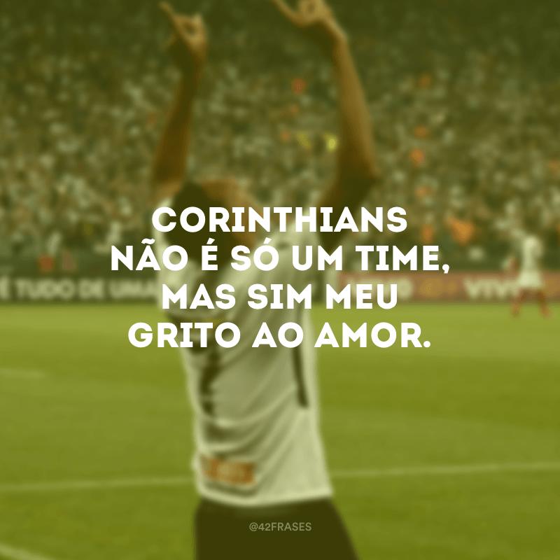 Corinthians não é só um time, mas sim meu grito ao amor.