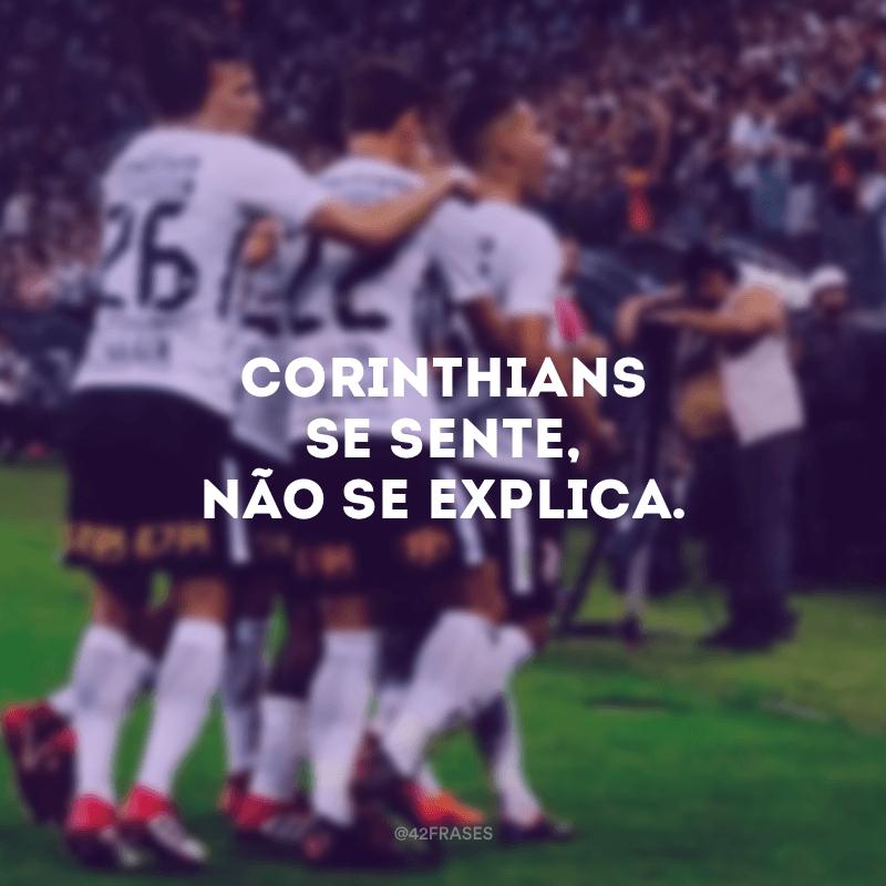 Corinthians se sente, não se explica.