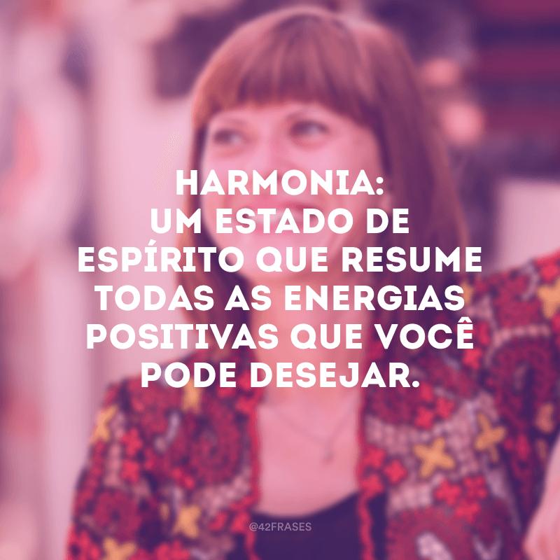 Harmonia: um estado de espírito que resume todas as energias positivas que você pode desejar.