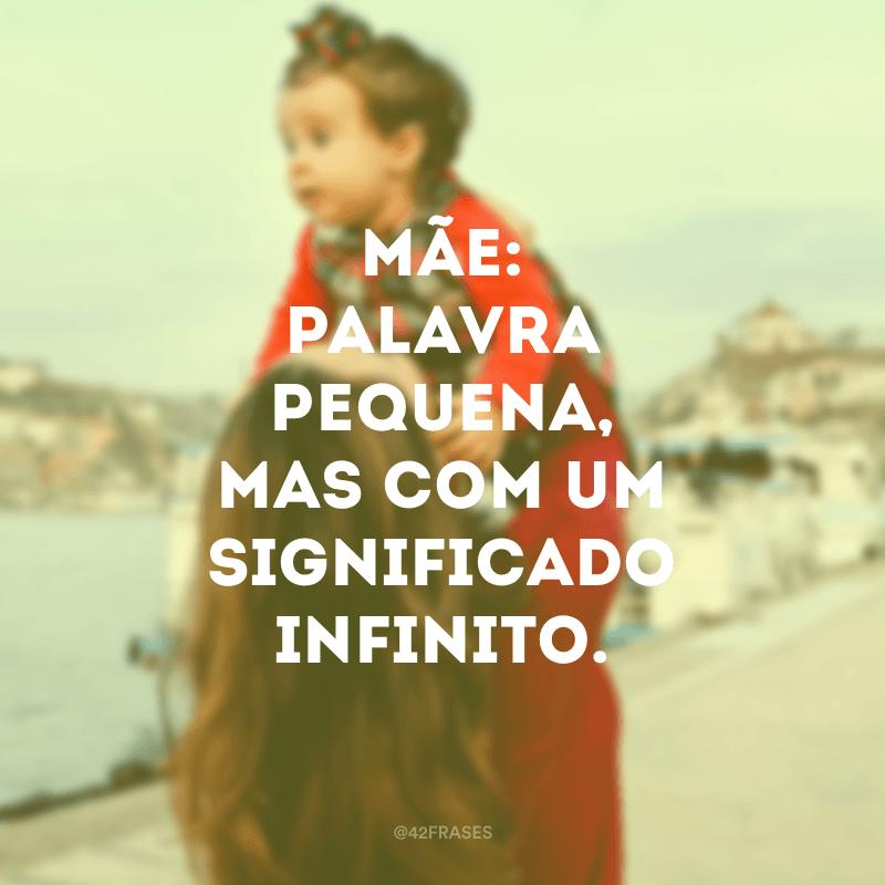 Mãe: palavra pequena, mas com um significado infinito.