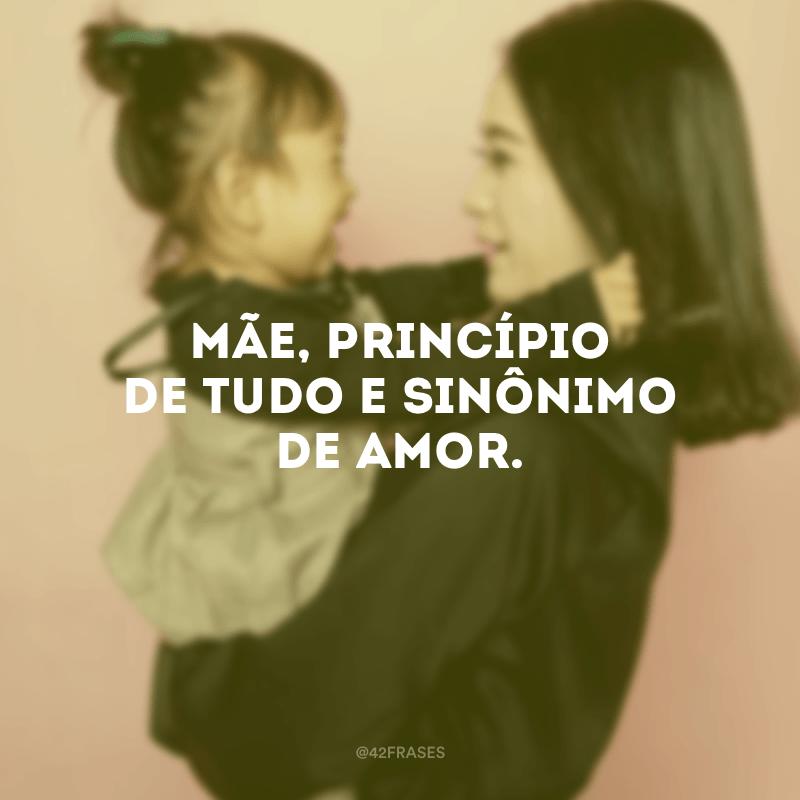 Mãe, princípio de tudo e sinônimo de amor.