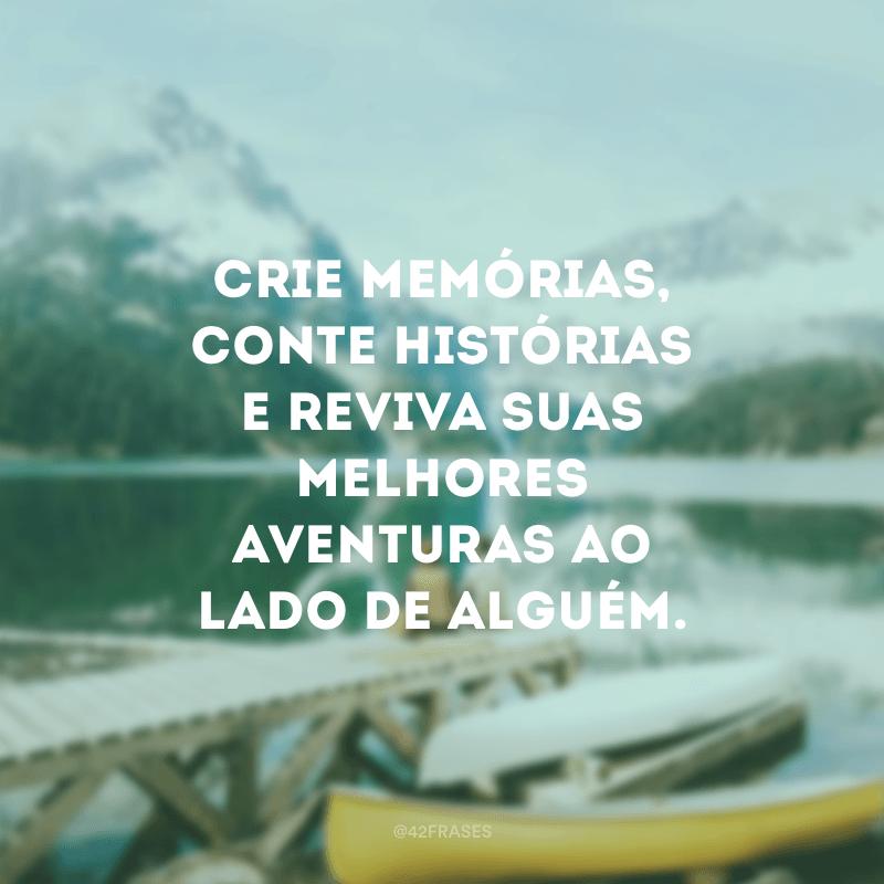 Crie memórias, conte histórias e reviva suas melhores aventuras ao lado de alguém.