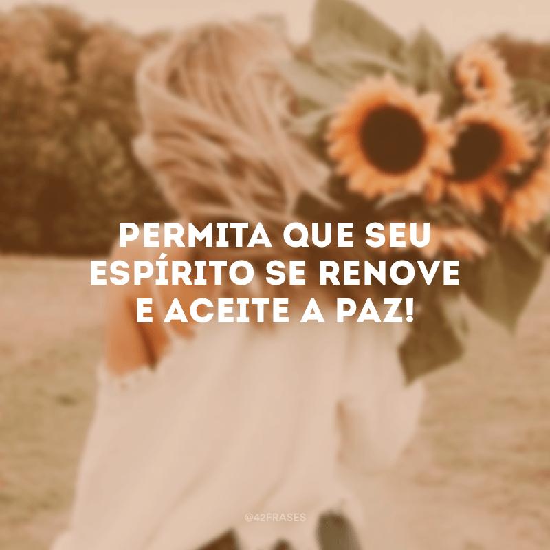 Permita que seu espírito se renove e aceite a paz!