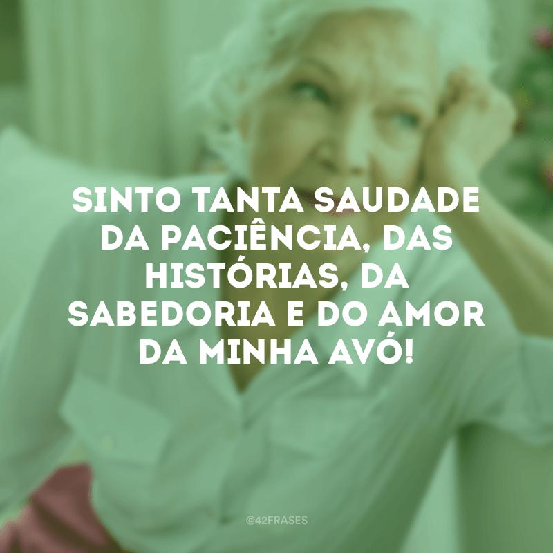 Sinto tanta saudade da paciência, das histórias, da sabedoria e do amor da minha avó!
